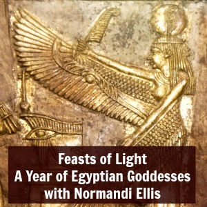 Feasts of Light A Year of Egyptian Goddesses with Normandi Ellis 300