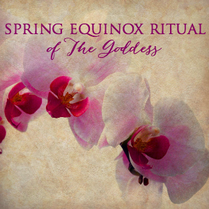 Spring Equinox Ritual of the Goddess with Renee Starr