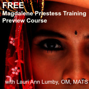 Magdalene Priestess Training – Free Preview with Lauri Ann Lumby {OPEN}