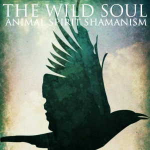 The Wild Soul – Animal Spirit Shamanism with Renee Starr {OPEN}