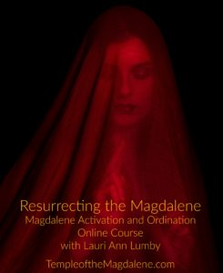Resurrecting the Magdalene with Lauri Ann Lumby with Magdalene Activation & Magdalene Ordination {OPEN}
