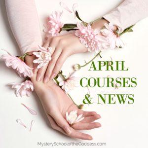 April Courses and Updates for Mystery School of the Goddess